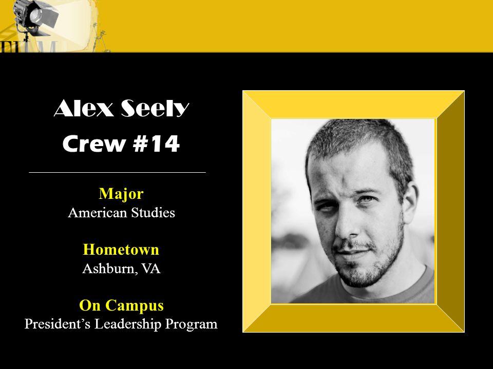 Crew 3: Emilio Crew 1: Alyssa Andre Alex Seely Crew #14 Major American Studies Hometown Ashburn, VA On Campus President's Leadership Program