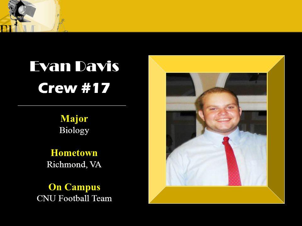 Crew 3: Emilio Crew 1: Alyssa Andre Evan Davis Crew #17 Major Biology Hometown Richmond, VA On Campus CNU Football Team