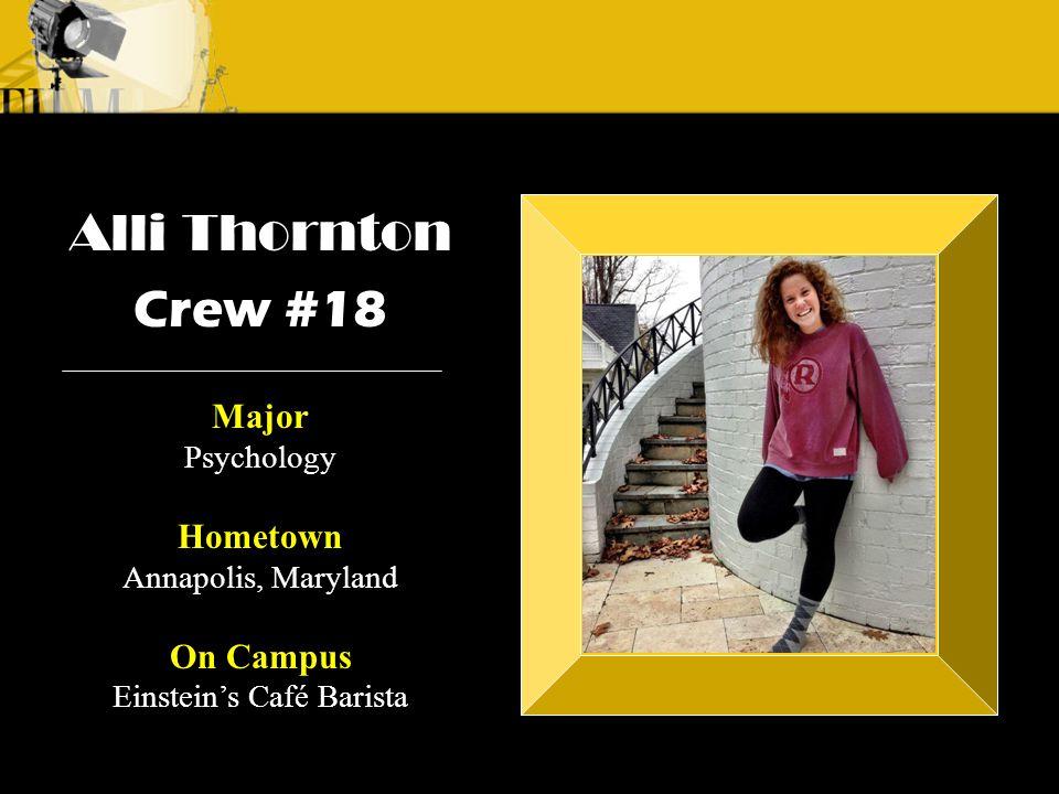 Crew 3: Emilio Crew 1: Alyssa Andre Alli Thornton Crew #18 Major Psychology Hometown Annapolis, Maryland On Campus Einstein's Café Barista