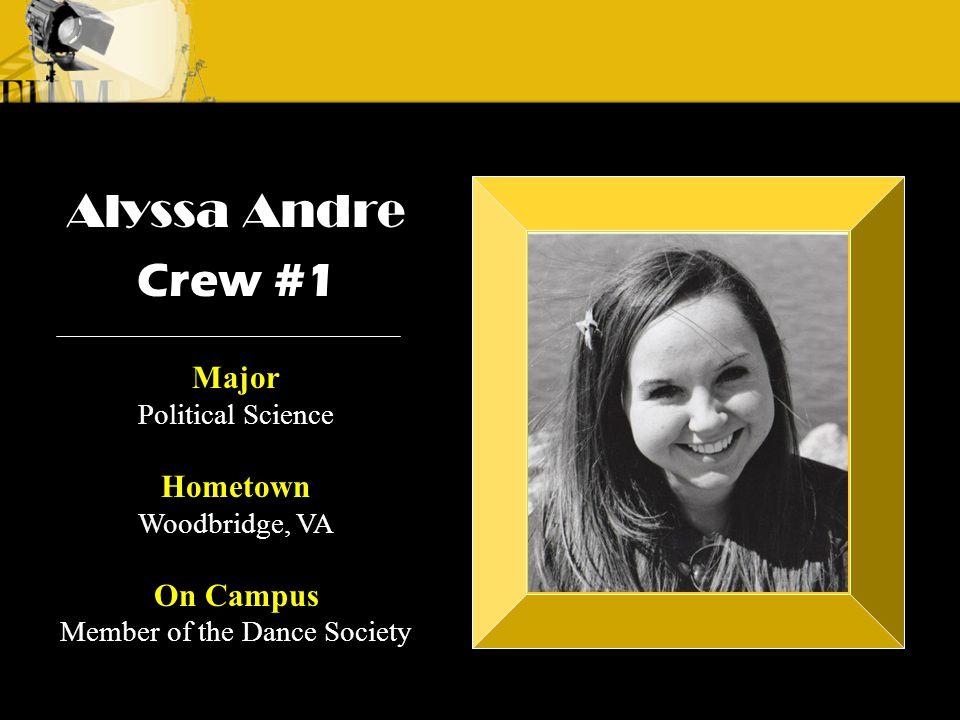 Crew 1: Alyssa Andre Alyssa Andre Crew #1 Major Political Science Hometown Woodbridge, VA On Campus Member of the Dance Society