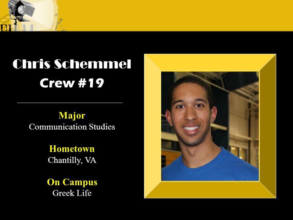 Crew 3: Emilio Crew 1: Alyssa Andre Chris Schemmel Crew #19 Major Communication Studies Hometown Chantilly, VA On Campus Greek Life