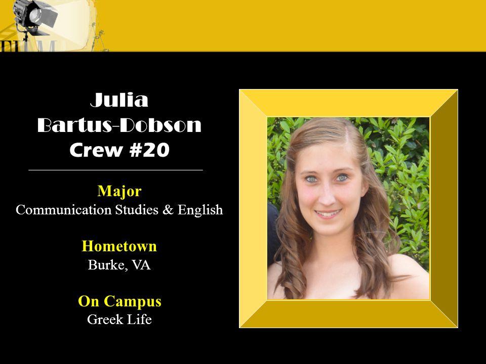 Crew 3: Emilio Crew 1: Alyssa Andre Julia Bartus-Dobson Crew #20 Major Communication Studies & English Hometown Burke, VA On Campus Greek Life