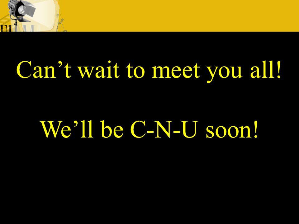 Can't wait to meet you all! We'll be C-N-U soon!