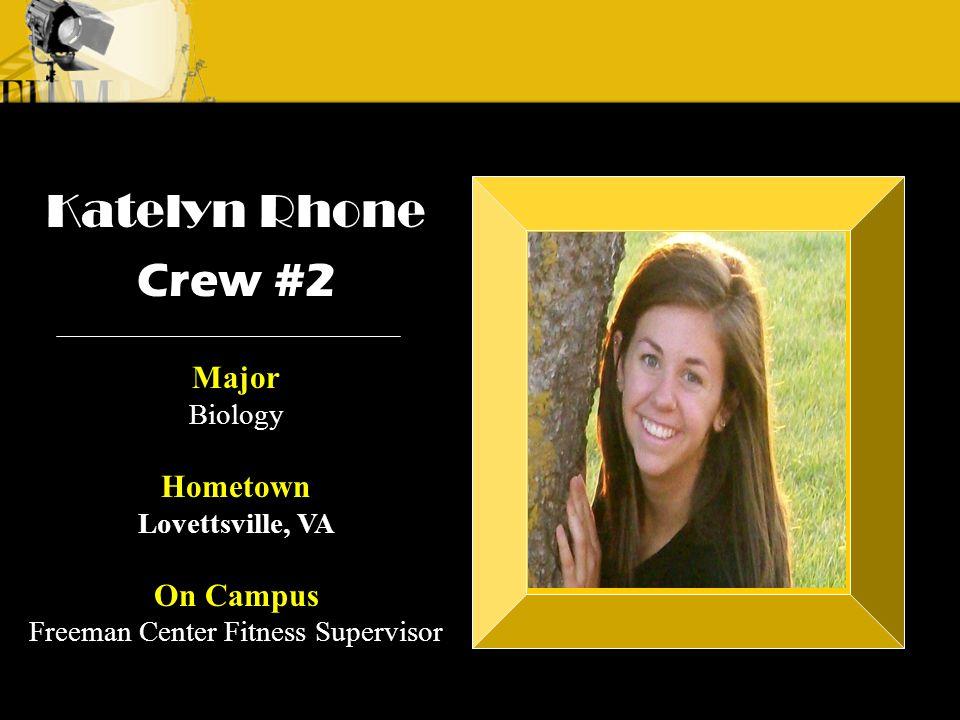 Crew 2: Katelyn Rhone Crew 1: Alyssa Andre Katelyn Rhone Crew #2 Major Biology Hometown Lovettsville, VA On Campus Freeman Center Fitness Supervisor