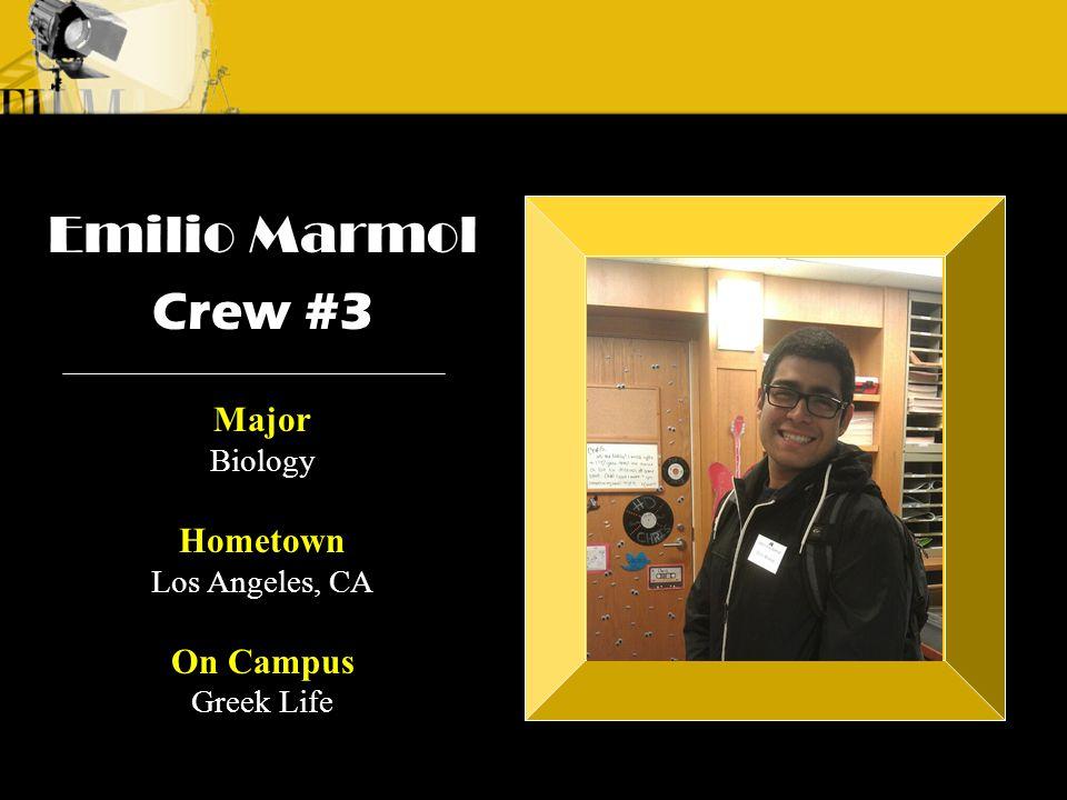 Crew 3: Emilio Crew 1: Alyssa Andre Emilio Marmol Crew #3 Major Biology Hometown Los Angeles, CA On Campus Greek Life