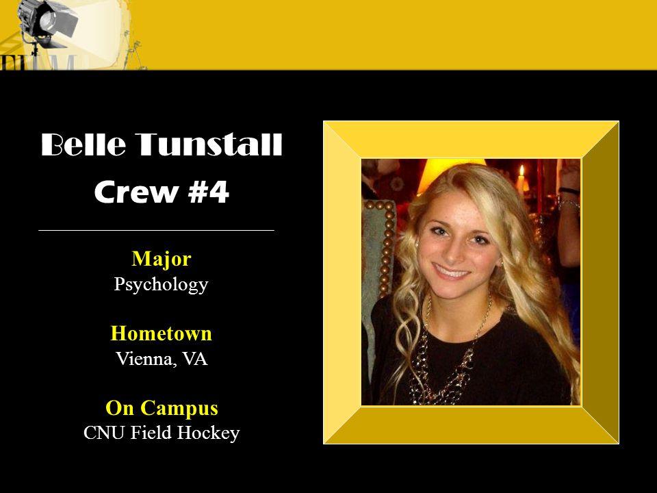 Crew 3: Emilio Crew 1: Alyssa Andre Belle Tunstall Crew #4 Major Psychology Hometown Vienna, VA On Campus CNU Field Hockey
