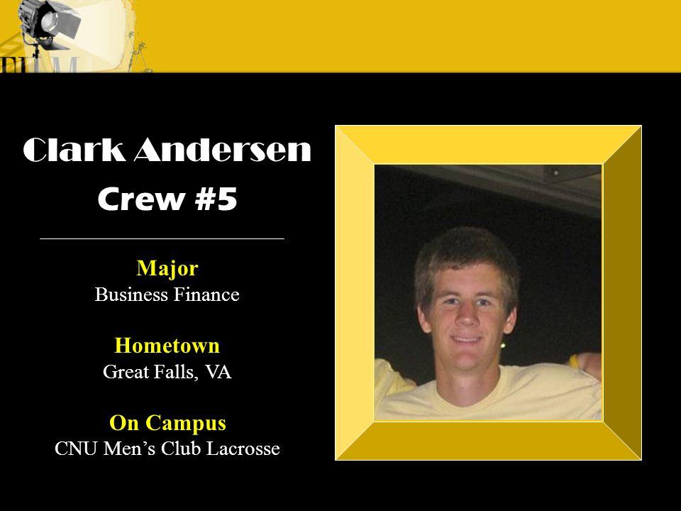 Crew 3: Emilio Crew 1: Alyssa Andre Clark Andersen Crew #5 Major Business Finance Hometown Great Falls, VA On Campus CNU Men's Club Lacrosse