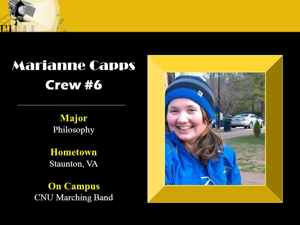 Crew 3: Emilio Crew 1: Alyssa Andre Marianne Capps Crew #6 Major Philosophy Hometown Staunton, VA On Campus CNU Marching Band