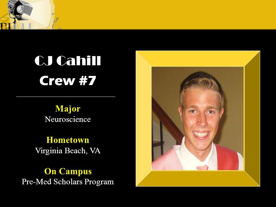 Crew 3: Emilio Crew 1: Alyssa Andre CJ Cahill Crew #7 Major Neuroscience Hometown Virginia Beach, VA On Campus Pre-Med Scholars Program