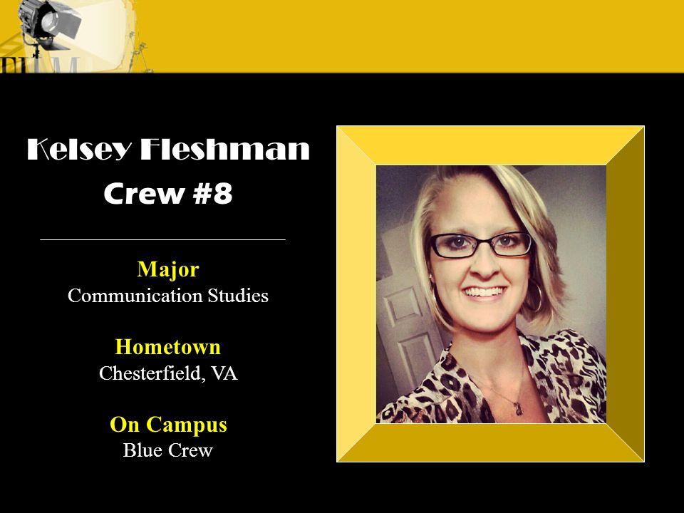Crew 3: Emilio Crew 1: Alyssa Andre Kelsey Fleshman Crew #8 Major Communication Studies Hometown Chesterfield, VA On Campus Blue Crew