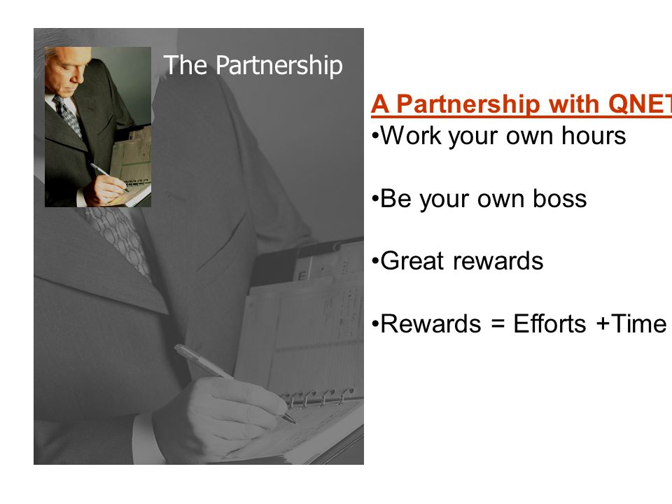 The Partnership A Partnership with QNET: Work your own hours Be your own boss Great rewards Rewards = Efforts +Time