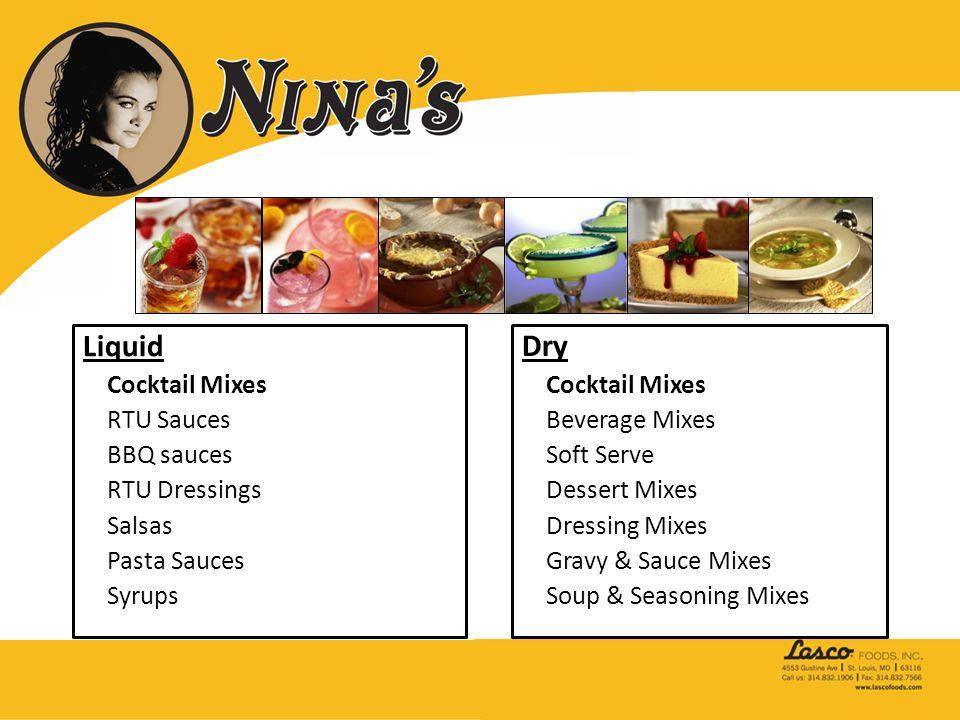 Liquid Cocktail Mixes RTU Sauces BBQ sauces RTU Dressings Salsas Pasta Sauces Syrups Dry Cocktail Mixes Beverage Mixes Soft Serve Dessert Mixes Dressi