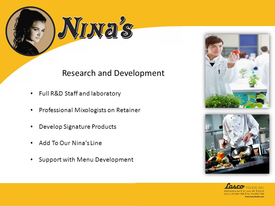 Research and Development Full R&D Staff and laboratory Professional Mixologists on Retainer Develop Signature Products Add To Our Nina's Line Support with Menu Development