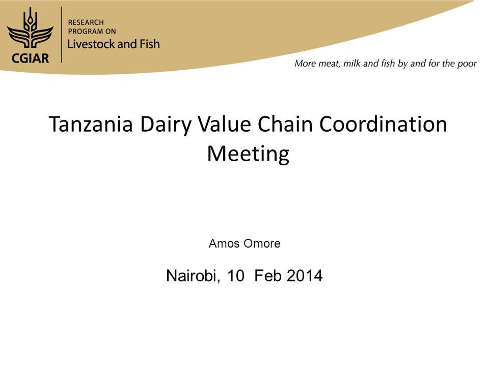 Tanzania Dairy Value Chain Coordination Meeting Amos Omore Nairobi, 10 Feb 2014