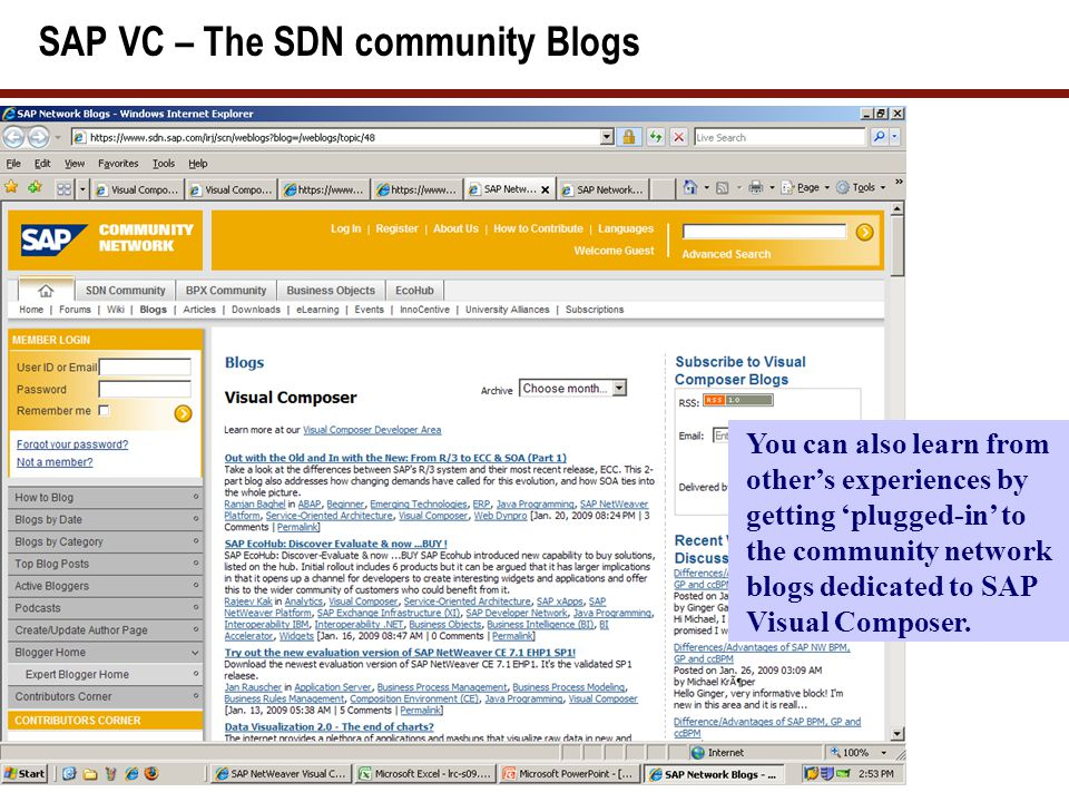SAP VC – The SDN community Blogs You can also learn from other's experiences by getting 'plugged-in' to the community network blogs dedicated to SAP V