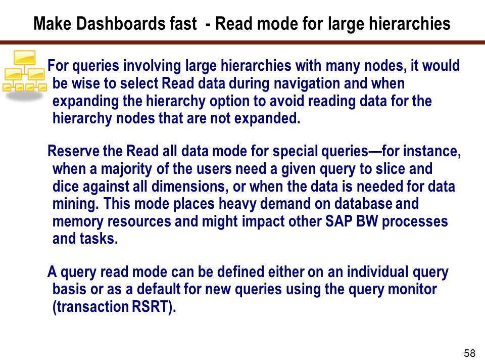 58 Make Dashboards fast - Read mode for large hierarchies For queries involving large hierarchies with many nodes, it would be wise to select Read dat