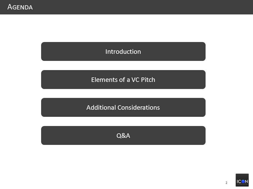 2 A GENDA Elements of a VC Pitch Additional Considerations Introduction Q&A