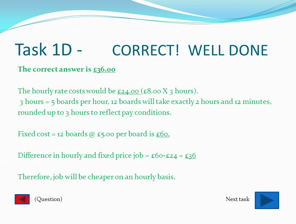 Task 1D - SORRY. TRY AGAIN £24 is not the correct answer.