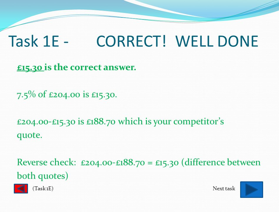 Task 1E A rival building contractor has offered a quote which is 7.5% below your price of £204.