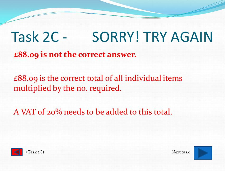 Task 2C - SORRY. TRY AGAIN £21.22 is not the correct answer.
