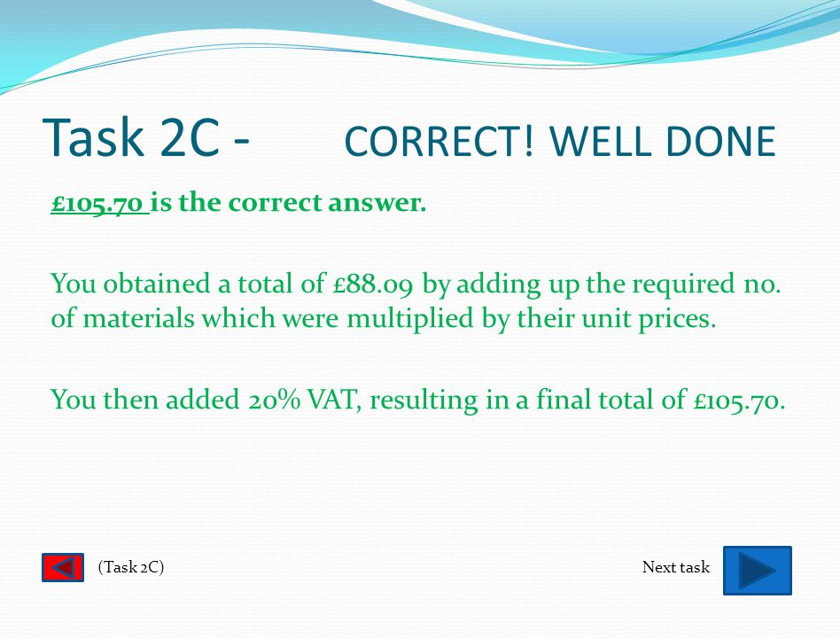 Task 2C - SORRY. TRY AGAIN £88.09 is not the correct answer.