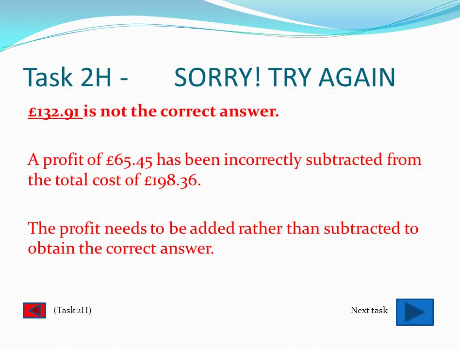 Task 2H - SORRY. TRY AGAIN £65.45 is not the correct answer.