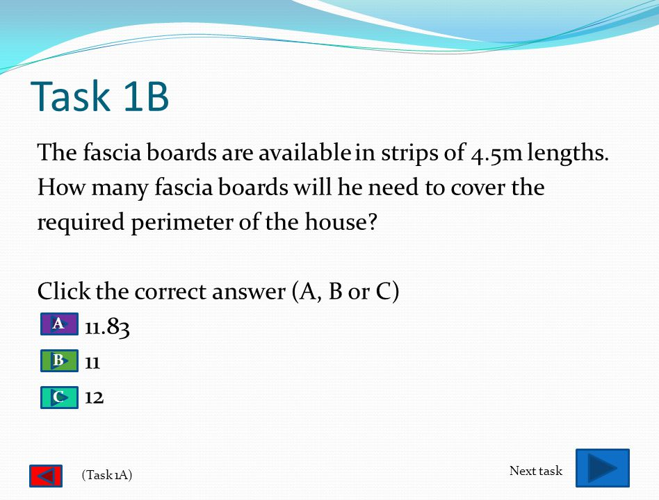 Task 1A - SORRY! TRY AGAIN Correct perimeter is 53.25m or 35.5cm Scale is 2cm:3m or 1cm:1.5m 53.25X2 = 106.5m which incorrect 35.5X1.5 = 53.25m which