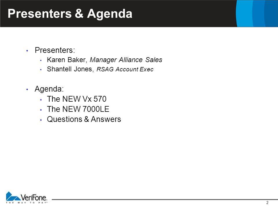 2 Presenters & Agenda Presenters: Karen Baker, Manager Alliance Sales Shantell Jones, RSAG Account Exec Agenda: The NEW Vx 570 The NEW 7000LE Question