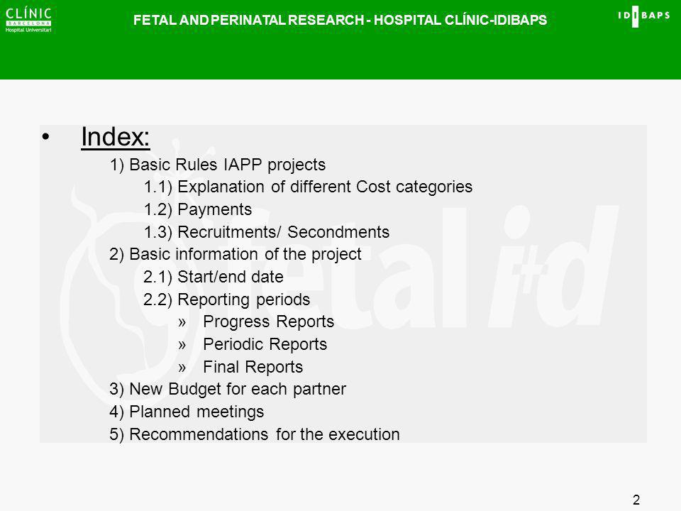 FETAL AND PERINATAL RESEARCH - HOSPITAL CLÍNIC-IDIBAPS 2 Index: 1) Basic Rules IAPP projects 1.1) Explanation of different Cost categories 1.2) Paymen