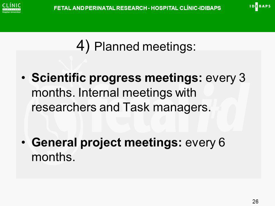 FETAL AND PERINATAL RESEARCH - HOSPITAL CLÍNIC-IDIBAPS 26 4) Planned meetings: Scientific progress meetings: every 3 months. Internal meetings with re