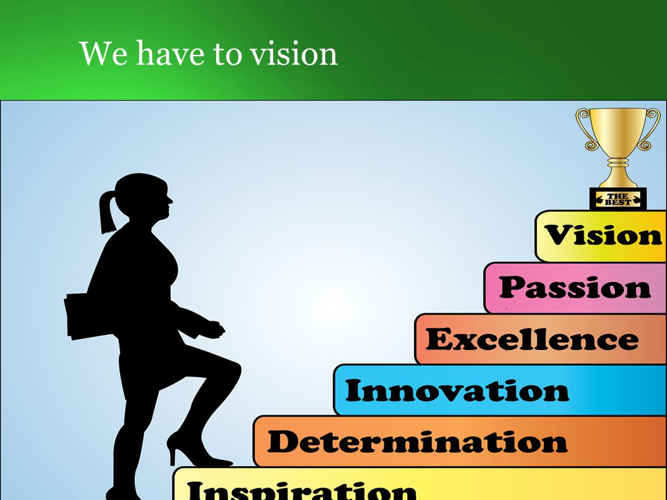 We have to vision