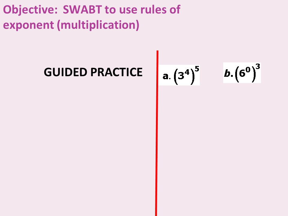 Example 5 GUIDED PRACTICE Objective: SWABT to use rules of exponent (multiplication)