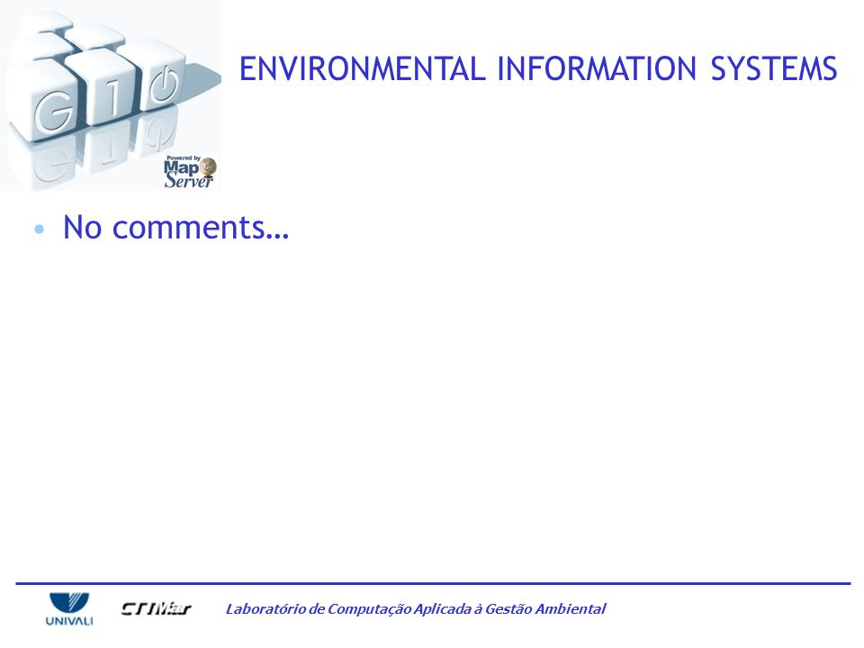 Laboratório de Computação Aplicada à Gestão Ambiental ENVIRONMENTAL INFORMATION SYSTEMS How to cope with this scenario.