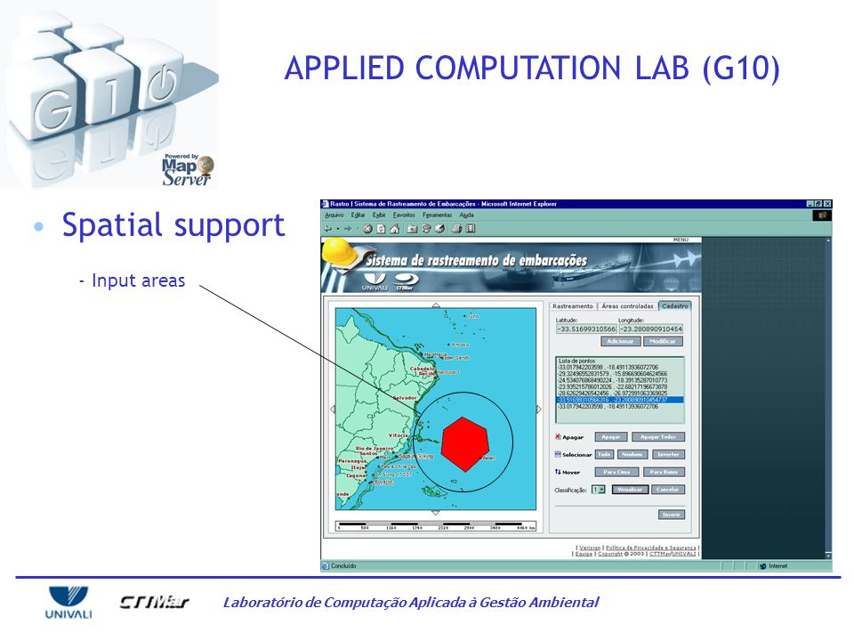Laboratório de Computação Aplicada à Gestão Ambiental APPLIED COMPUTATION LAB (G10) Facing this scenario with research and development of EIS to systemize environmental data and information: - Distributed acess - Opensource - Spatial support