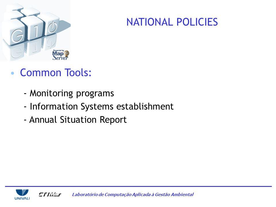 Laboratório de Computação Aplicada à Gestão Ambiental NATIONAL POLICIES Common Tools: - Monitoring programs - Information Systems establishment - Annual Situation Report