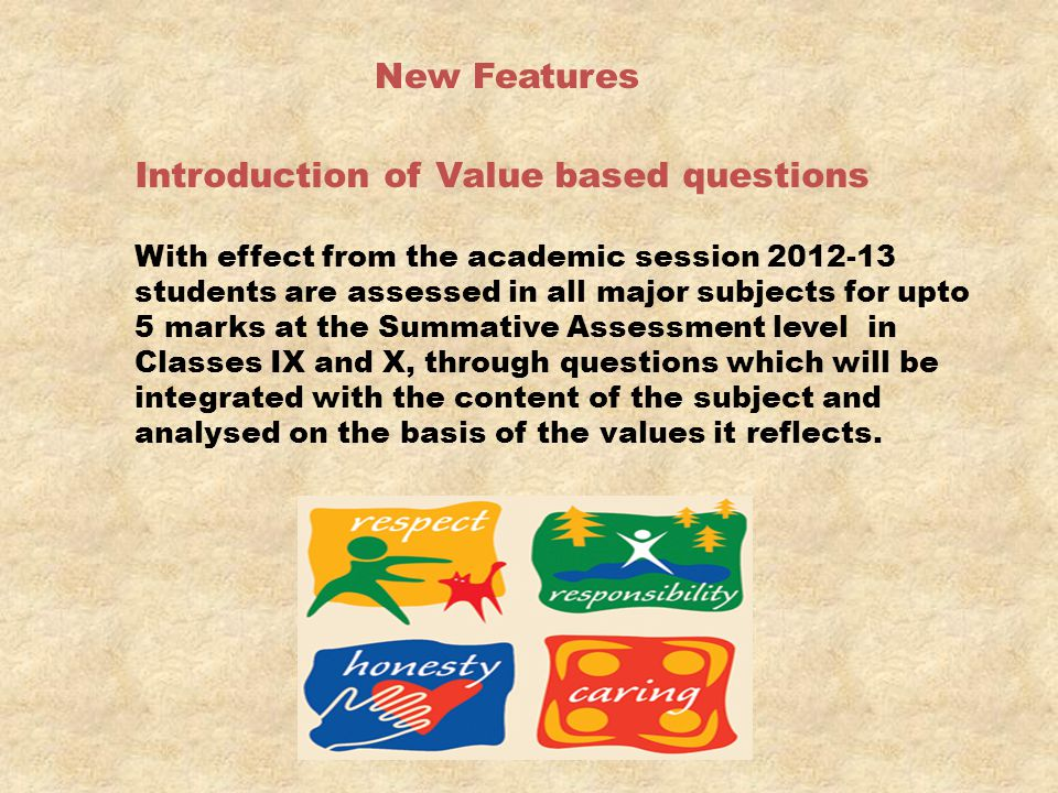 New Features Introduction of Value based questions With effect from the academic session 2012-13 students are assessed in all major subjects for upto
