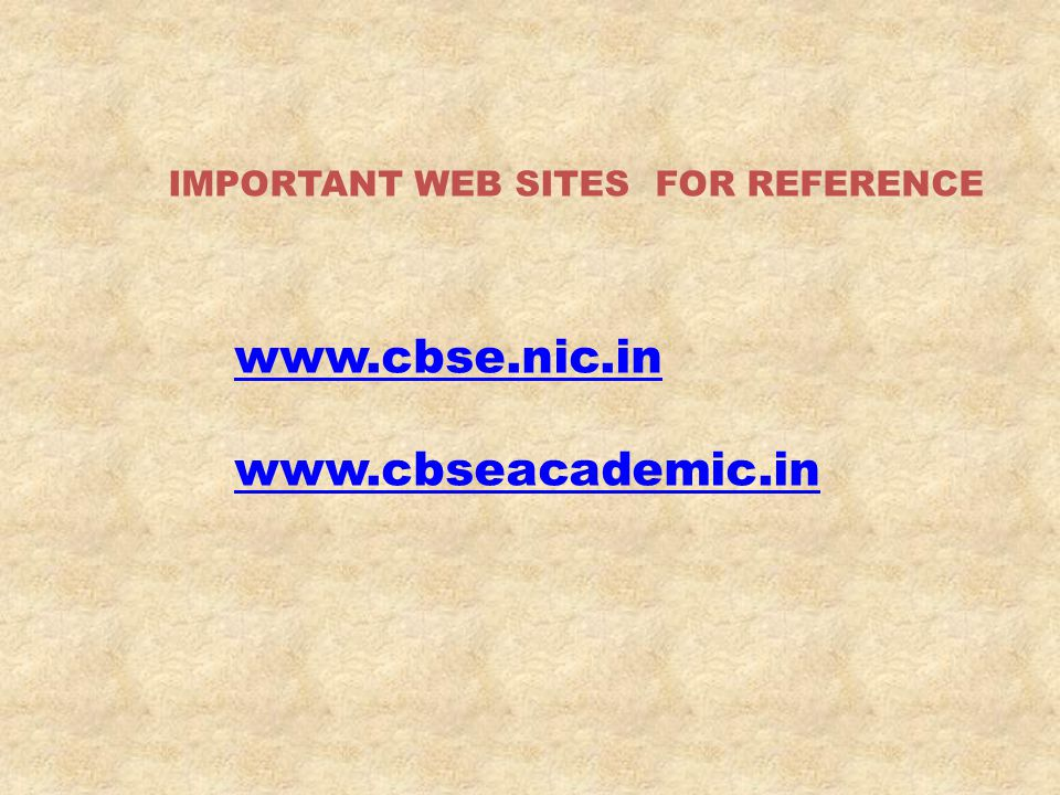 IMPORTANT WEB SITES FOR REFERENCE www.cbse.nic.in www.cbseacademic.in