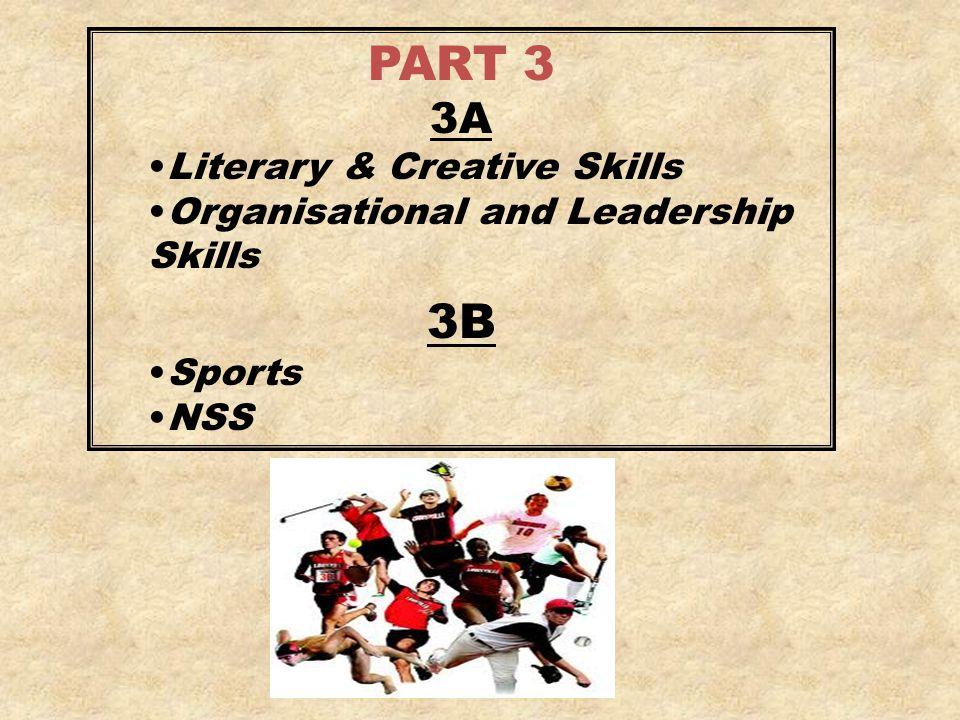 PART 3 3A Literary & Creative Skills Organisational and Leadership Skills 3B Sports NSS