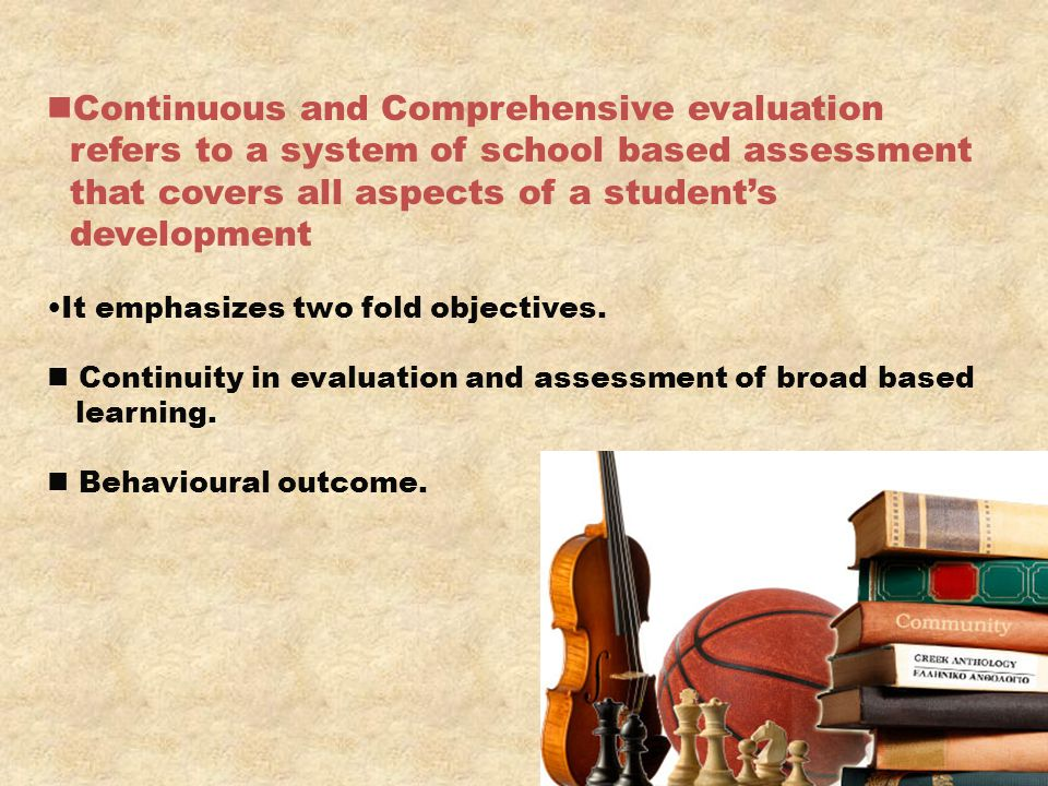 Continuous and Comprehensive evaluation refers to a system of school based assessment that covers all aspects of a student's development It emphasizes
