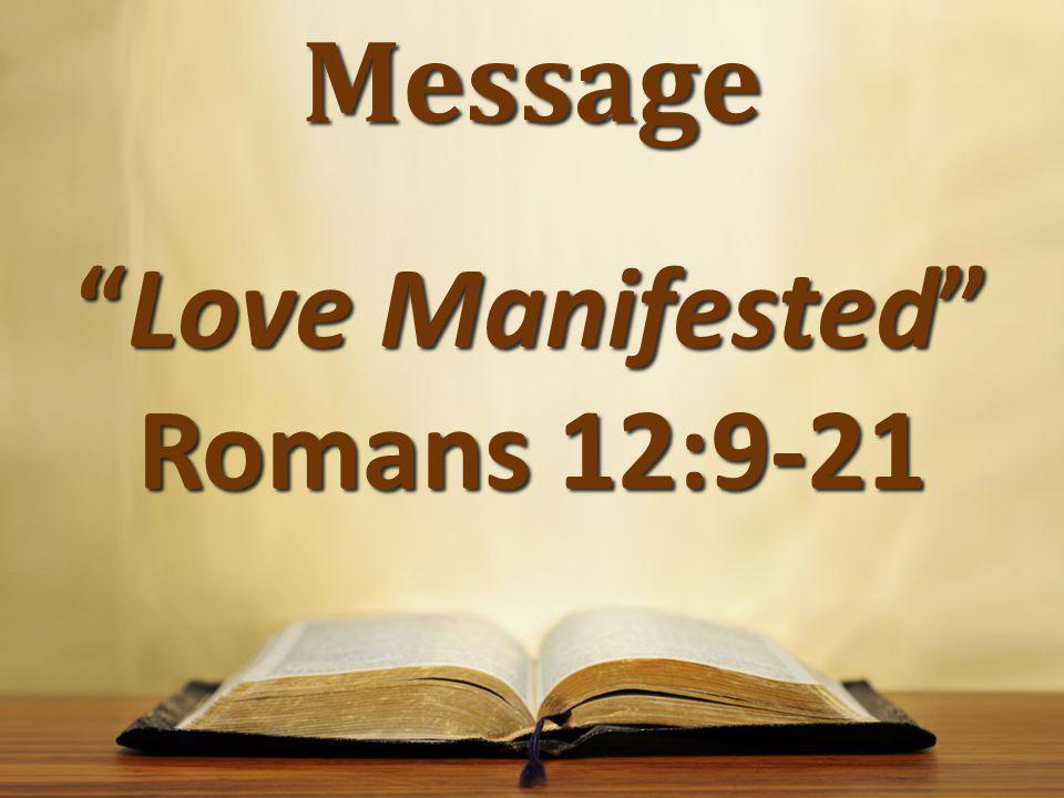 "Message ""Love Manifested"" Romans 12:9-21"
