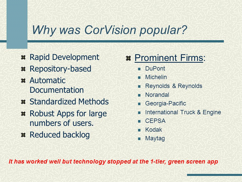 Why was CorVision popular? Rapid Development Repository-based Automatic Documentation Standardized Methods Robust Apps for large numbers of users. Red