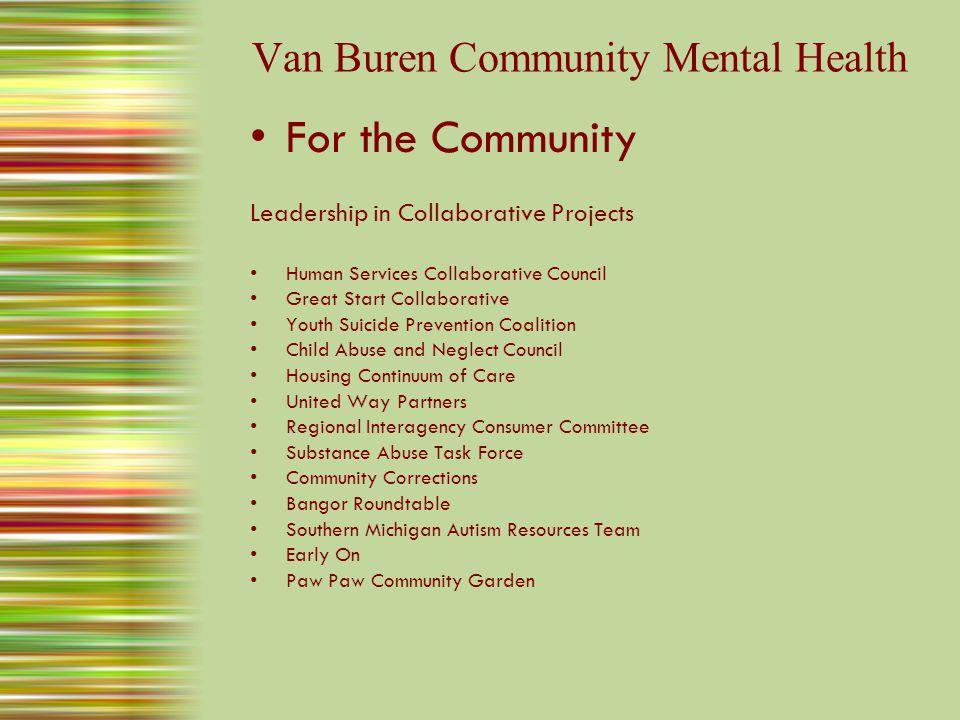 Van Buren Community Mental Health Partner in Venture Behavioral Health Prepaid Inpatient Health Plan (PIHP) Maintains local control while drawing on knowledge strength and efficiency of regional CMH partners