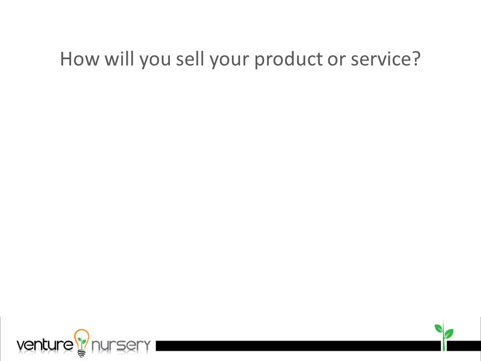 How will you sell your product or service