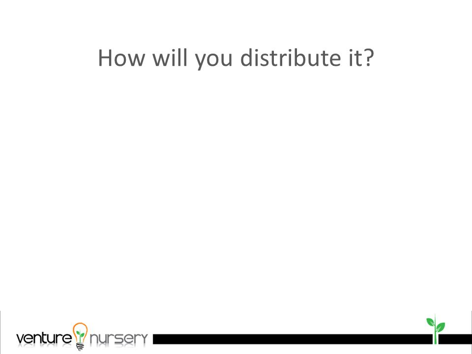 How will you distribute it