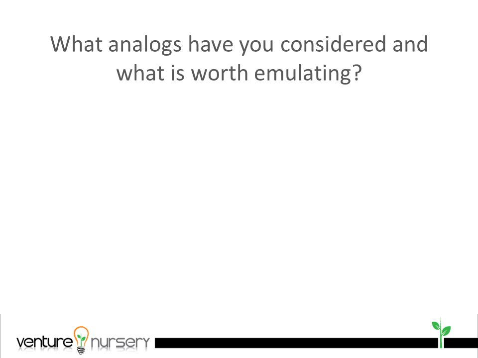 What analogs have you considered and what is worth emulating
