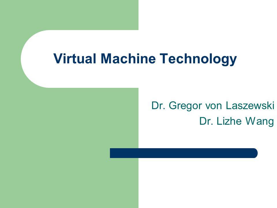 Virtual Machine Technology Dr. Gregor von Laszewski Dr. Lizhe Wang