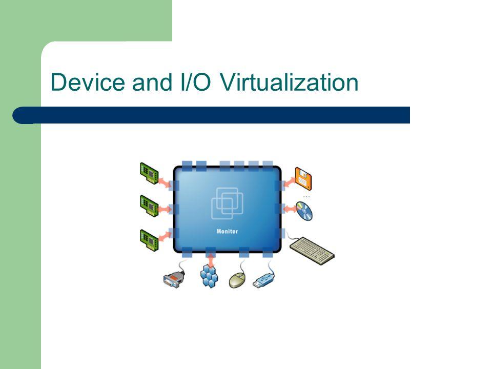 Device and I/O Virtualization