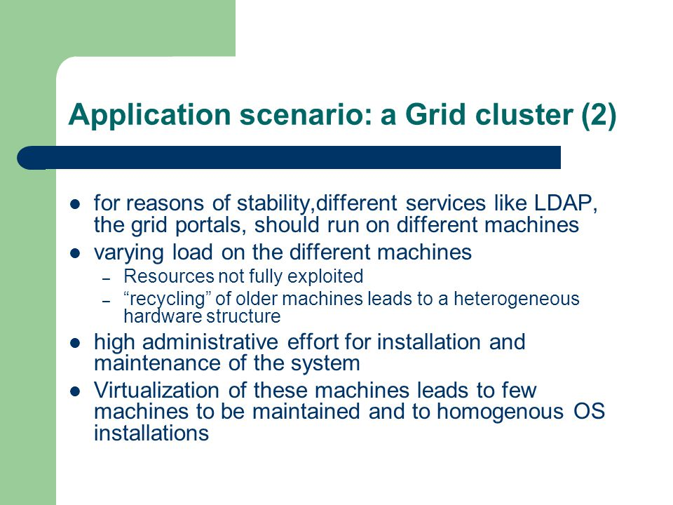 Application scenario: a Grid cluster (2) for reasons of stability,different services like LDAP, the grid portals, should run on different machines var