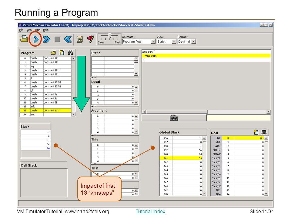 "Slide 11/34VM Emulator Tutorial, www.nand2tetris.orgTutorial Index Impact of first 13 ""vmsteps"" Running a Program"
