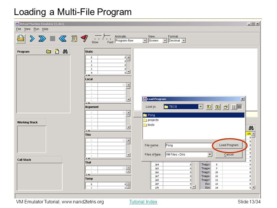 Slide 13/34VM Emulator Tutorial, www.nand2tetris.orgTutorial Index Loading a Multi-File Program